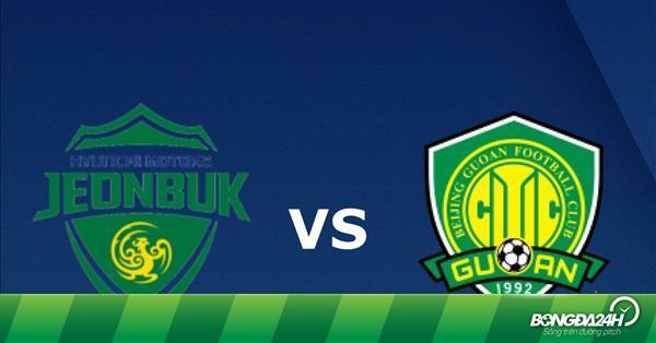 Nhận định Jeonbuk vs Beijing Guoan 17h00 ngày 6/3 (AFC Champions League 2018/19)