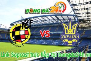 Link sopcast Tây Ban Nha vs Ukraine (02h45-28/03)