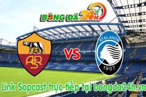 Link sopcast Roma vs Atalanta (20h00-19/04)