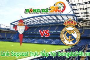 Link sopcast Celta de Vigo vs Real Madrid  (02h00-27/04)