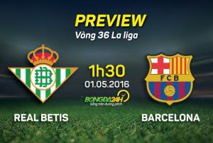 Betis vs Barca (1h30 1/5): Thẳng tiến đến ngôi vương