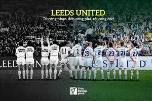 Leeds United: Từ công nhận, đến công phá, rồi công cốc