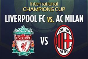 TRỰC TIẾP Liverpool vs AC Milan ICC 2016 09h00 ngày 31/07