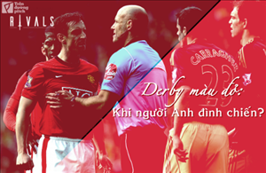 Derby mau do - Khi nguoi Anh dinh chien?