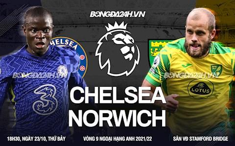 """Nhận định Chelsea vs Norwich (18h30 ngày 23/10): Bắn rụng """"Hoàng yến"""""""