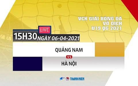 Kết quả Quảng Nam vs Hà Nội (U19 Quốc gia 6/4/2021) link xem VFF Channel