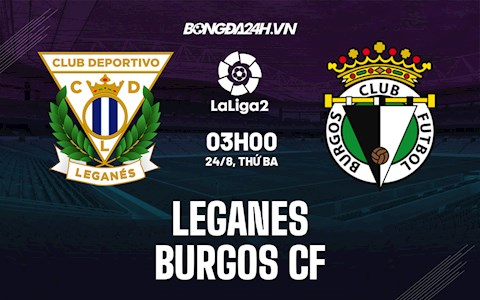 Nhận định Leganes vs Burgos 3h00 ngày 24/8 (Hạng 2 Tây Ban Nha 2021/22)