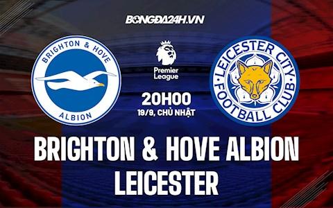 Nhận định bóng đá Brighton vs Leicester 20h00 ngày 19/9 (Ngoại hạng Anh 2021/22)