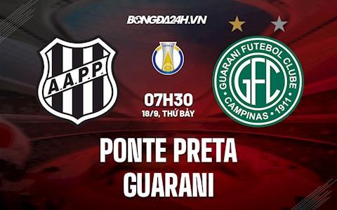 Nhận định Ponte Preta vs Guarani 7h30 ngày 18/9 (Hạng 2 Brazil 2021)