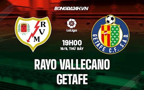 Nhận định bóng đá Vallecano vs Getafe 19h00 ngày 18/9 (La Liga 2021/22)