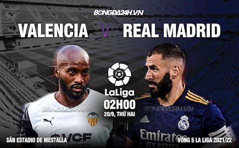 Nhận định Valencia vs Real Madrid (02h00 ngày 20/09): Vượt mặt kẻ thách thức