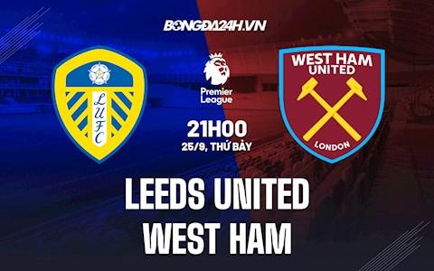 Nhận định bóng đá Leeds vs West Ham 21h00 ngày 25/9 (Ngoại hạng Anh 2021/22)