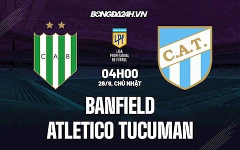 Nhận định bóng đá Banfield vs Atletico Tucuman 4h00 ngày 26/9 (VĐQG Argentina 2021/22)
