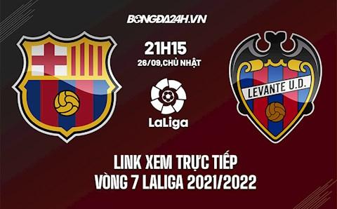 Link xem trực tiếp Barca vs Levante vòng 7 La Liga 2021/22 ở đâu ?