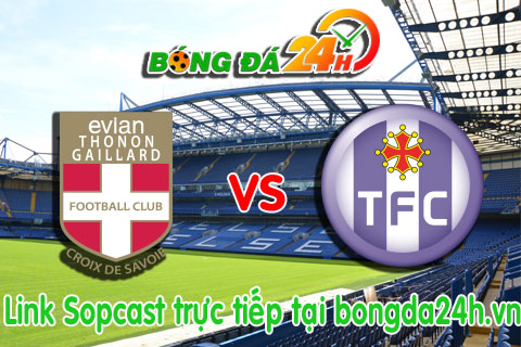 Link sopcast Evian TG vs Toulouse (02h00-2501) hinh anh
