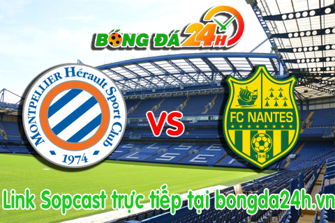 Link sopcast Montpellier vs Nantes (02h00-2501) hinh anh