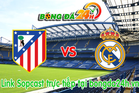 Link sopcast Atletico Madrid vs Real Madrid (01h30-0510) hinh anh