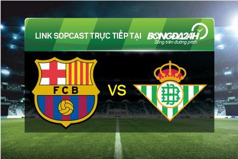 Link sopcast xem truc tiep Barcelona vs Real Betis (02h30-3112) hinh anh