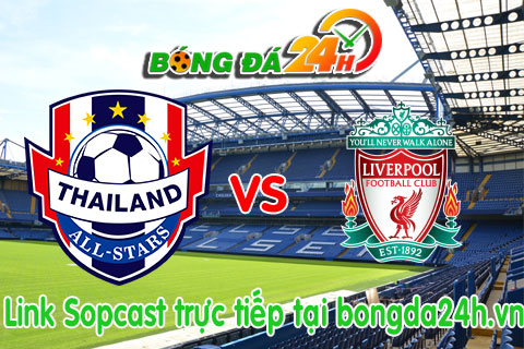 Link sopcast Thailand All-stars vs Liverpool (20h00-1407) hinh anh