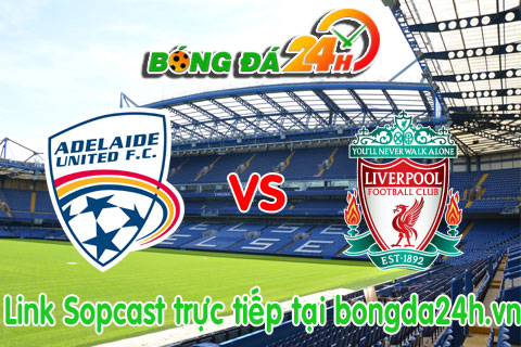 Link sopcast Adelaide United vs Liverpool (16h30-2007) hinh anh