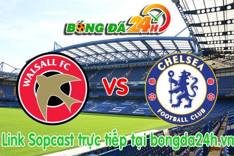 Link sopcast Walsall vs Chelsea (01h45-2409) hinh anh