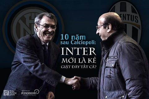 10 năm sau Calciopoli: Inter mới là kẻ giật dây tất cả?