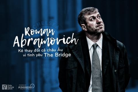 Roman Abramovich: Kẻ thay đổi cả châu Âu vì tình yêu The Bridge
