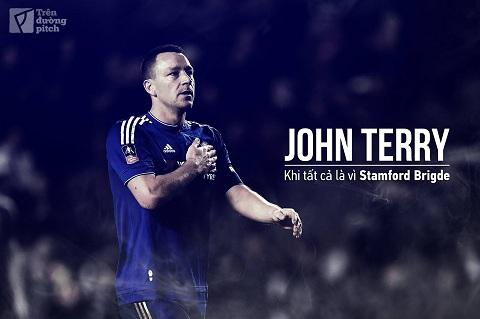 John Terry: Khi tất cả là vì Stamford Bridge
