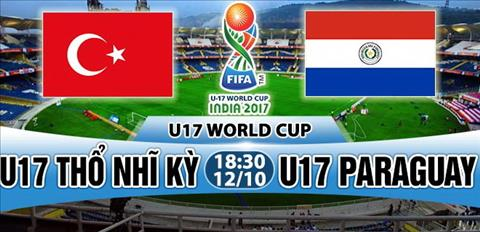 Nhan dinh U17 Tho Nhi Ky vs U17 Paraguay 18h30 ngày 1210 (VCK U17 World Cup 2017) hinh anh