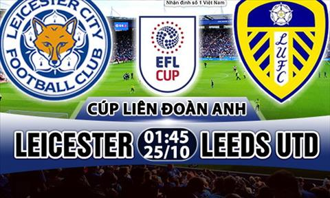 Nhan dinh Leicester vs Leeds 01h45 ngày 2510 (Cup Lien doan Anh 201718) hinh anh