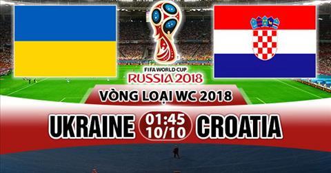 Nhan dinh Ukraine vs Croatia 01h45 ngay 1010 (VL World Cup 2018) hinh anh
