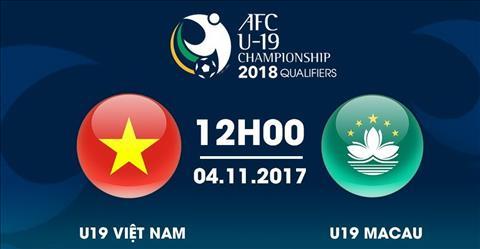 TRUC TIEP U19 Viet Nam vs U19 Macau 12h00 ngay 411 (Vong loai U19 chau A 2018) hinh anh