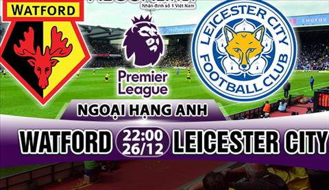 Nhan dinh Watford vs Leicester 22h00 ngay 2612 (Premier League) hinh anh