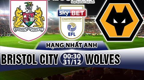 Nhan dinh Bristol City vs Wolves 00h30 ngay 3112 (Hang Nhat Anh 201718) hinh anh