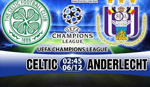 Nhan dinh Celtic vs Anderlecht 02h45 ngay 612 (Champions League 201718) hinh anh