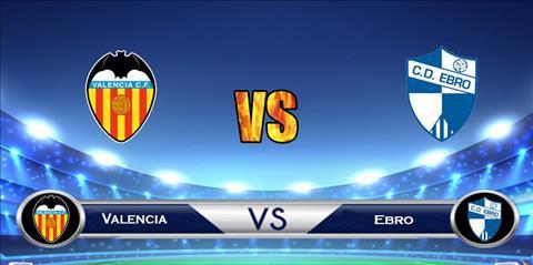 Valencia vs Ebro 1h30 ngày 512 (Cúp Nhà vua TBN 201819) hình ảnh