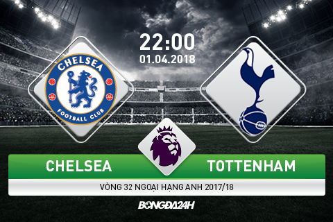 Nhan dinh Chelsea vs Tottenham vong 32 Premier League hinh anh
