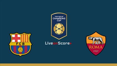 Nhận định Barca vs Roma 09h05 ngày 18 ICC 2018 hình ảnh