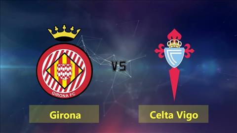 Nhận định Girona vs Celta Vigo 02h00 ngày 189 La Liga 201819 hình ảnh