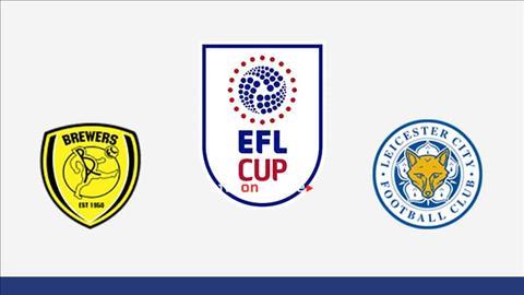 Burton Albion vs Leicester 2h45 ngày 3010 Cúp Liên đoàn Anh 201920 hình ảnh