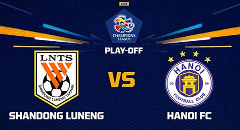Link xem Shandong Luneng vs Ha Noi play off AFC Champions League 2019