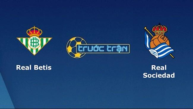 Nhận định bóng đá Betis vs Sociedad 2h00 ngày 19/10 (La Liga 2020/21)