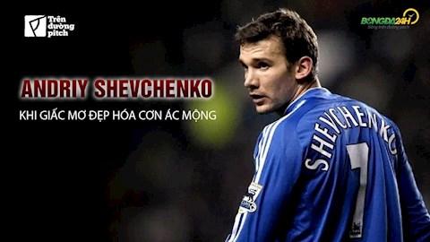 Andriy Shevchenko và Chelsea: Khi giấc mơ đẹp hóa cơn ác mộng (P1)