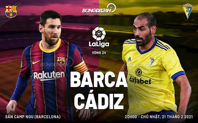 Trực tiếp bóng đá Barca vs Cadiz 20h00 ngày hôm nay 21/2 vòng 24 La Liga 2020/21