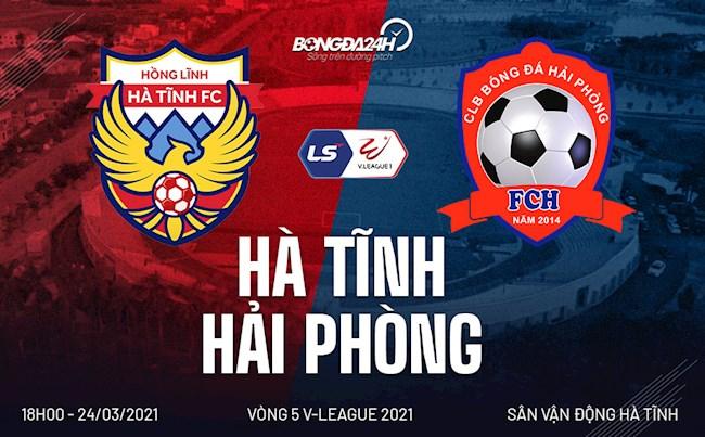 Trực tiếp bóng đá Hà Tĩnh vs Hải Phòng 18h00 ngày hôm nay 24/3 vòng 5 V-League 2021