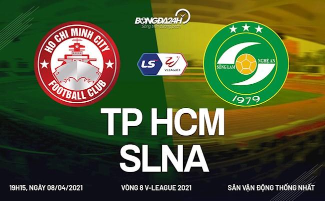 Trực tiếp bóng đá TPHCM vs SLNA trận đấu vòng 8 V-League 2021 lúc 19h15 ngày hôm nay 8/4