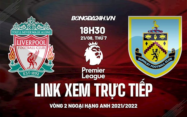 Where is the link to watch live Liverpool vs Burnley in the second round of the Premier League 2021?