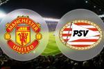 M.U vs PSV Eindhoven (02h45 26/11): Coi chừng phản công và bóng bổng!