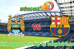 Link sopcast Man City vs Barcelona (02h45-25/02)