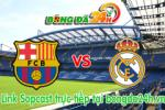 Link sopcast Barcelona vs Real Madrid (03h00-23/03)